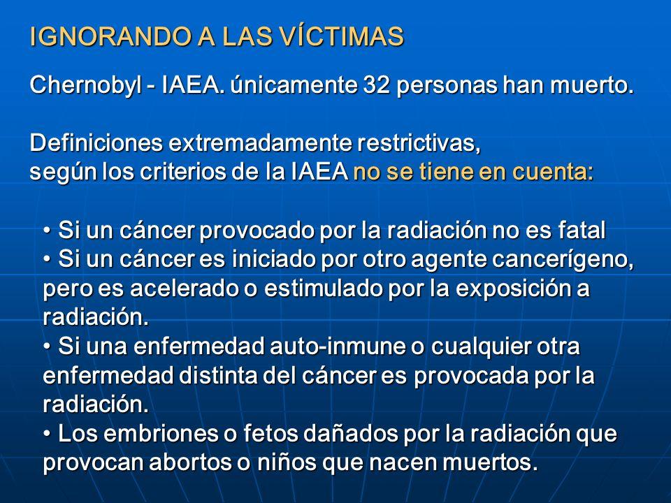 IGNORANDO A LAS VÍCTIMAS Chernobyl - IAEA. únicamente 32 personas han muerto. Definiciones extremadamente restrictivas, según los criterios de la IAEA