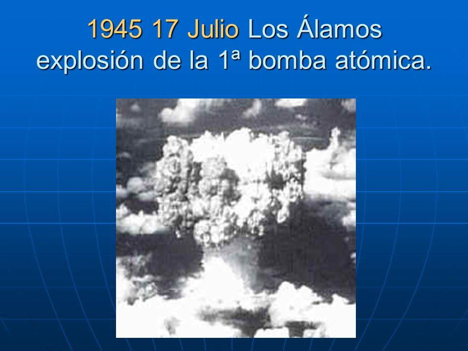 1945 17 Julio Los Álamos explosión de la 1ª bomba atómica.