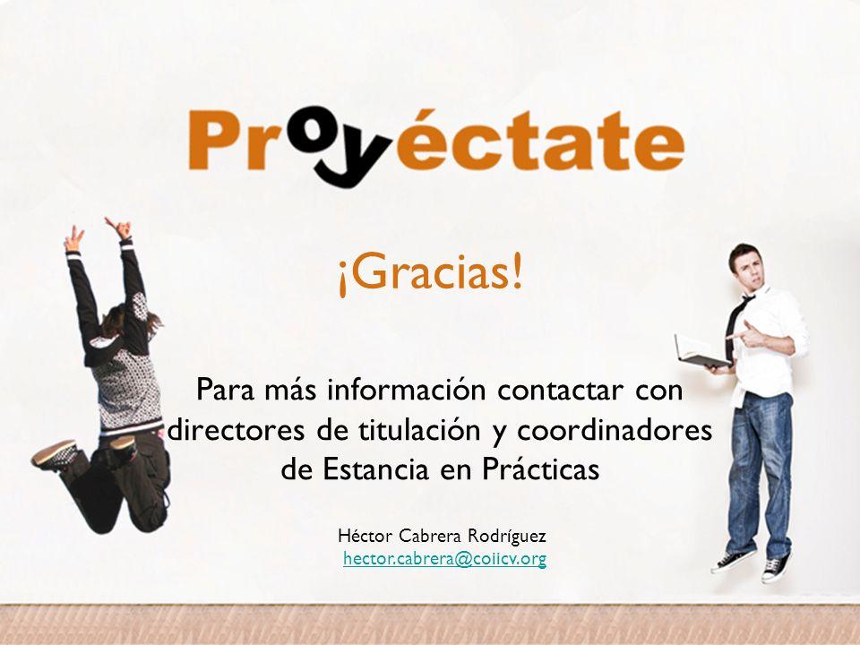 ¡Gracias! Para más información contactar con directores de titulación y coordinadores de Estancia en Prácticas Héctor Cabrera Rodríguez hector.cabrera