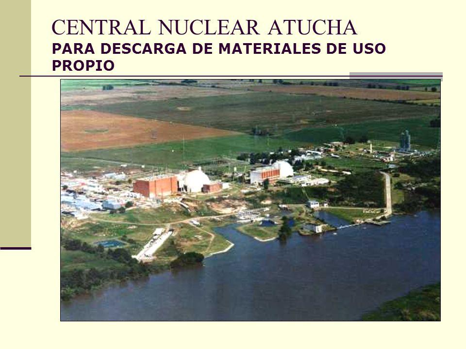 CENTRAL NUCLEAR ATUCHA PARA DESCARGA DE MATERIALES DE USO PROPIO