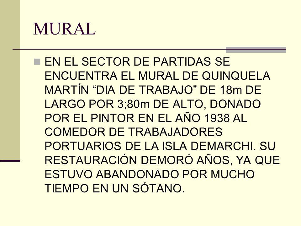 MURAL EN EL SECTOR DE PARTIDAS SE ENCUENTRA EL MURAL DE QUINQUELA MARTÍN DIA DE TRABAJO DE 18m DE LARGO POR 3;80m DE ALTO, DONADO POR EL PINTOR EN EL