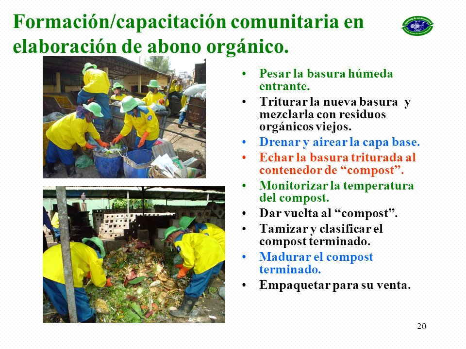 20 Formación/capacitación comunitaria en elaboración de abono orgánico. Pesar la basura húmeda entrante. Triturar la nueva basura y mezclarla con resi