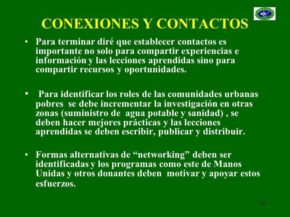 24 CONEXIONES Y CONTACTOS Para terminar diré que establecer contactos es importante no solo para compartir experiencias e información y las lecciones
