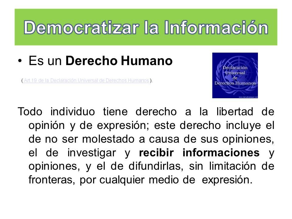 Es un Derecho Humano ( Art.19 de la Declaración Universal de Derechos Humanos ). Art.19 de la Declaración Universal de Derechos Humanos Todo individuo