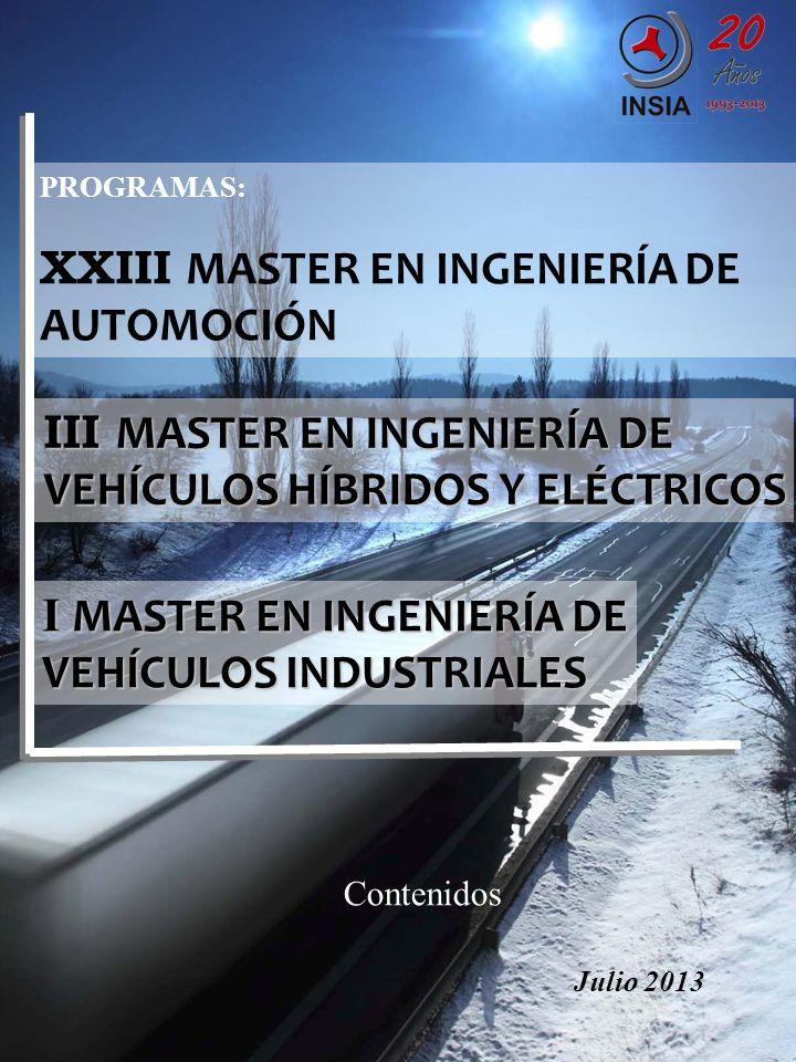 PROGRAMAS: XXIII MASTER EN INGENIERÍA DE AUTOMOCIÓN III MASTER EN INGENIERÍA DE VEHÍCULOS HÍBRIDOS Y ELÉCTRICOS I MASTER EN INGENIERÍA DE VEHÍCULOS INDUSTRIALES Contenidos Julio 2013