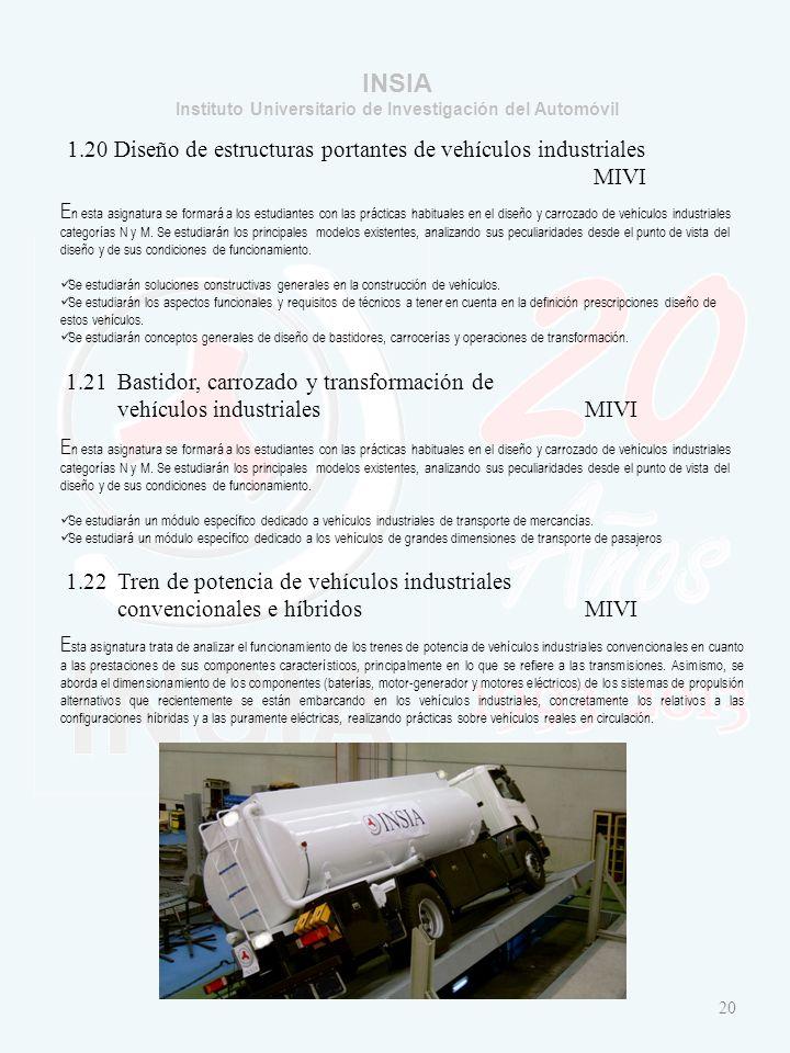 INSIA Instituto Universitario de Investigación del Automóvil 1.20 Diseño de estructuras portantes de vehículos industriales MIVI E n esta asignatura se formará a los estudiantes con las prácticas habituales en el diseño y carrozado de vehículos industriales categorías N y M.