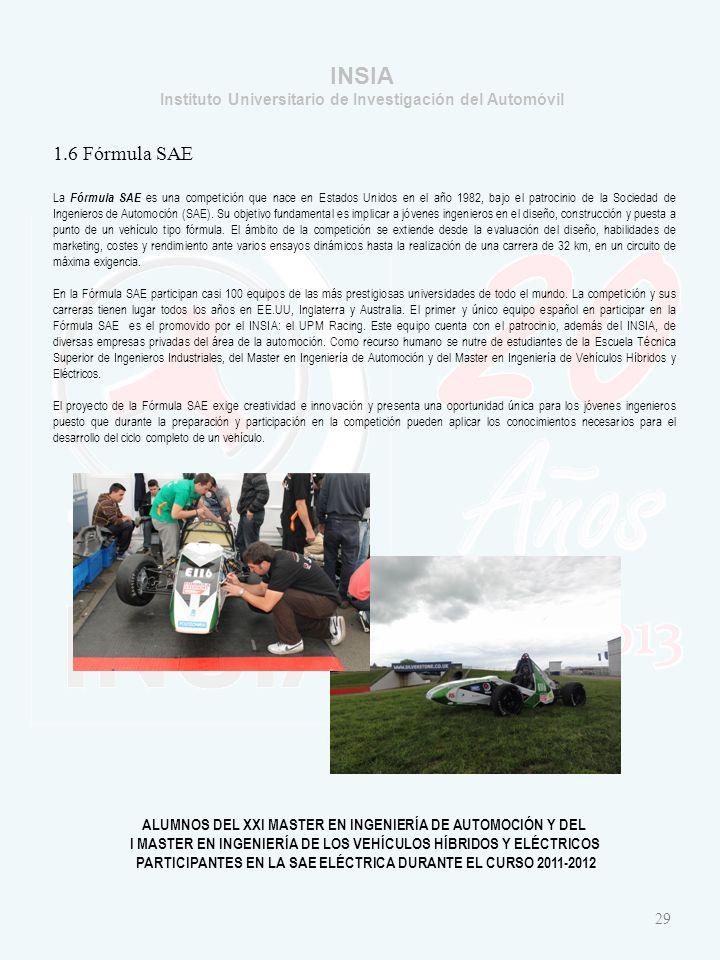 INSIA Instituto Universitario de Investigación del Automóvil 1.6 Fórmula SAE La Fórmula SAE es una competición que nace en Estados Unidos en el año 1982, bajo el patrocinio de la Sociedad de Ingenieros de Automoción (SAE).