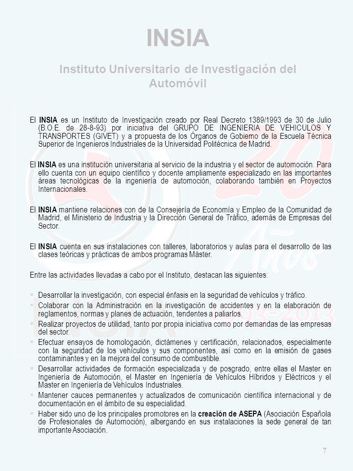 INSIA Instituto Universitario de Investigación del Automóvil El INSIA es un Instituto de Investigación creado por Real Decreto 1389/1993 de 30 de Julio (B.O.E.