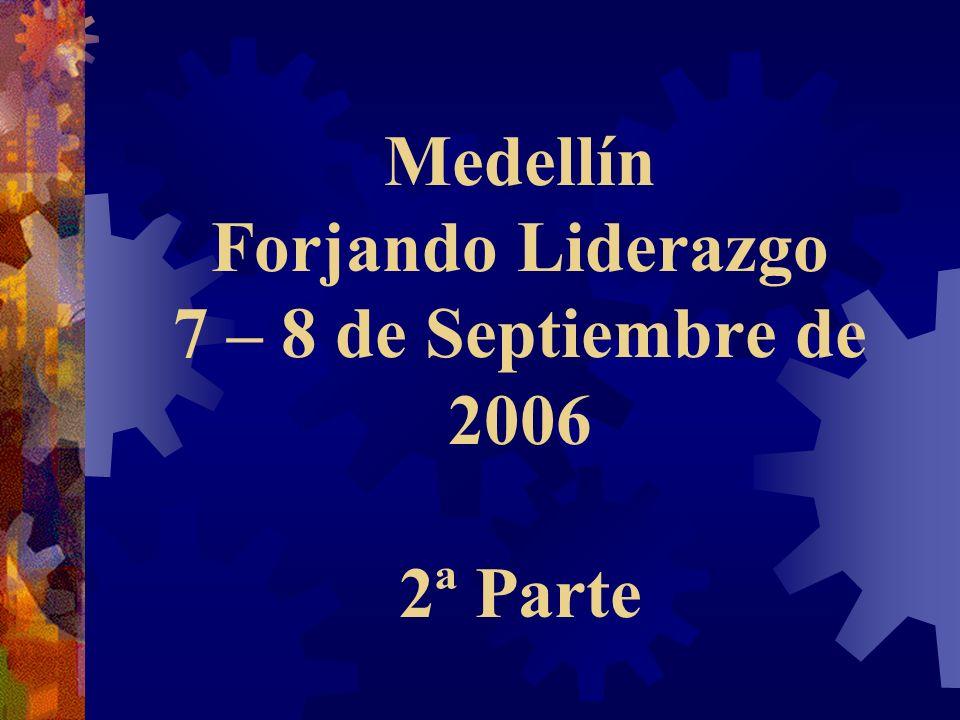 Medellín Forjando Liderazgo 7 – 8 de Septiembre de 2006 2ª Parte