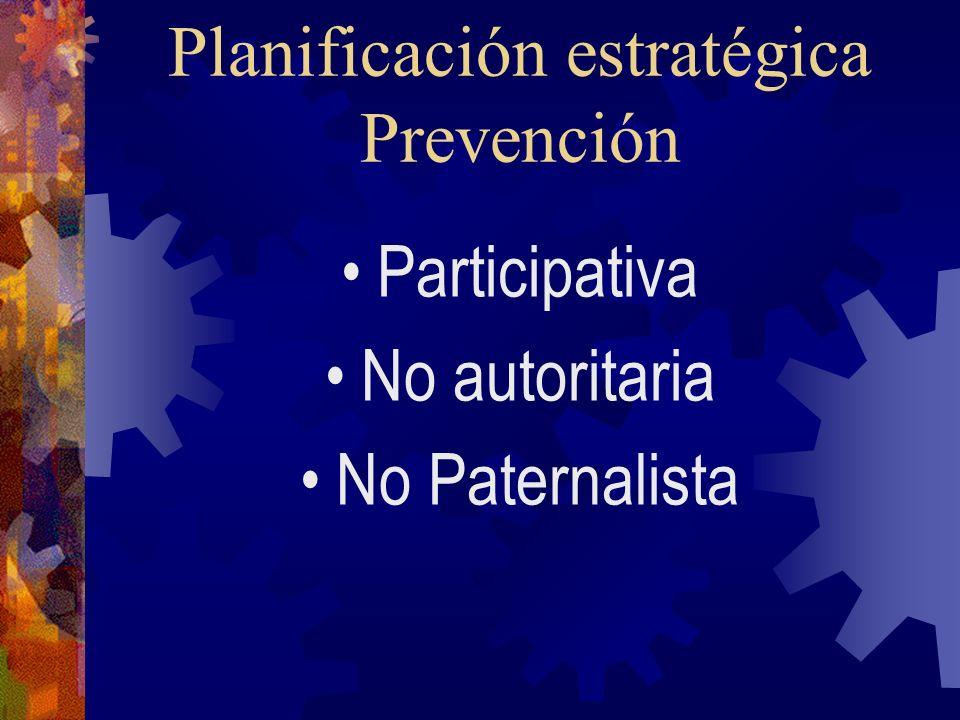 Planificación estratégica Prevención Participativa No autoritaria No Paternalista