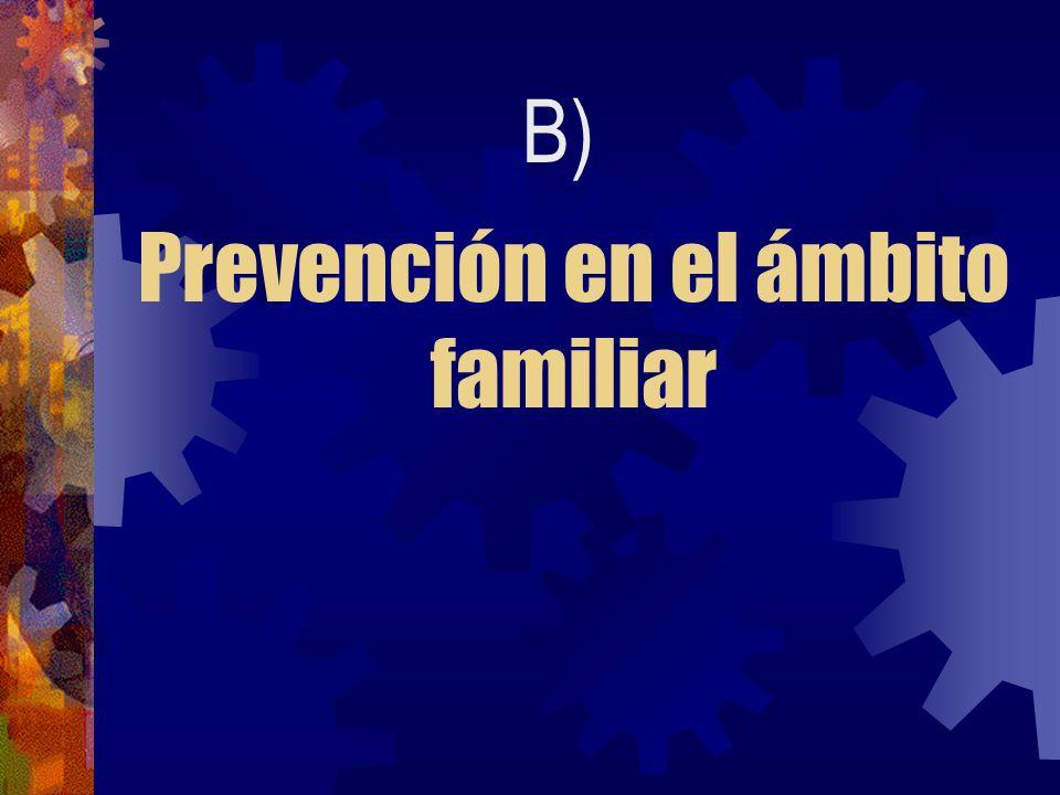 Prevención en el ámbito familiar B)