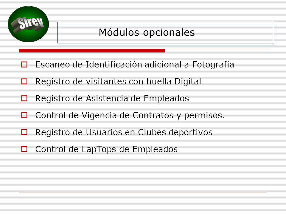 Módulos opcionales Escaneo de Identificación adicional a Fotografía Registro de visitantes con huella Digital Registro de Asistencia de Empleados Control de Vigencia de Contratos y permisos.