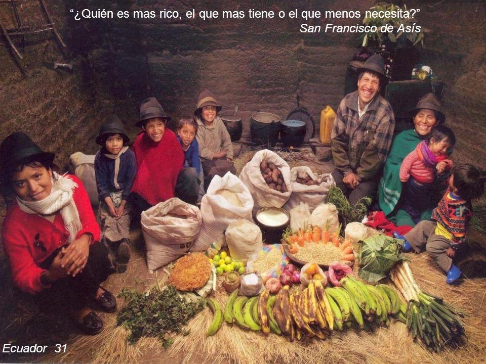 Ecuador 31 ¿Quién es mas rico, el que mas tiene o el que menos necesita? San Francisco de Asís
