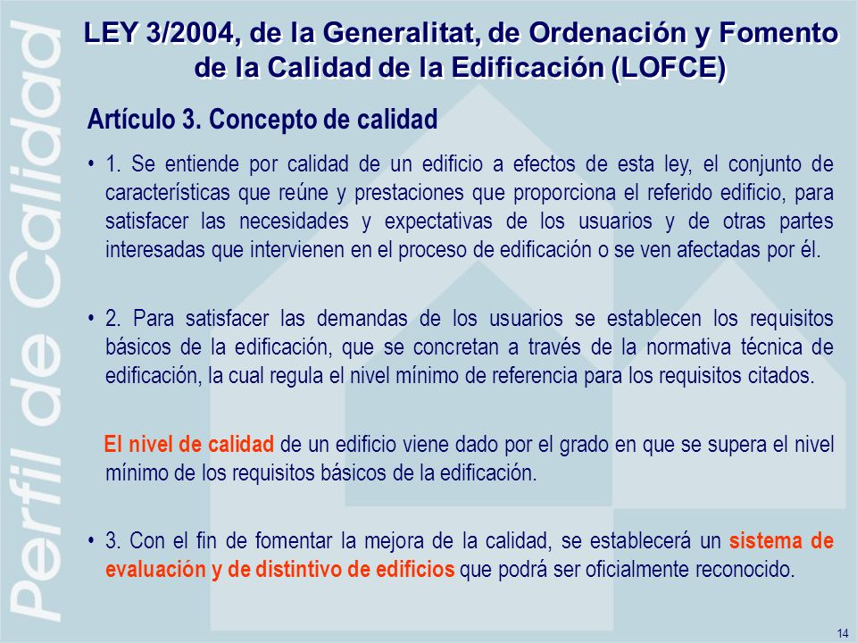 14 LEY 3/2004, de la Generalitat, de Ordenación y Fomento de la Calidad de la Edificación (LOFCE) Artículo 3.