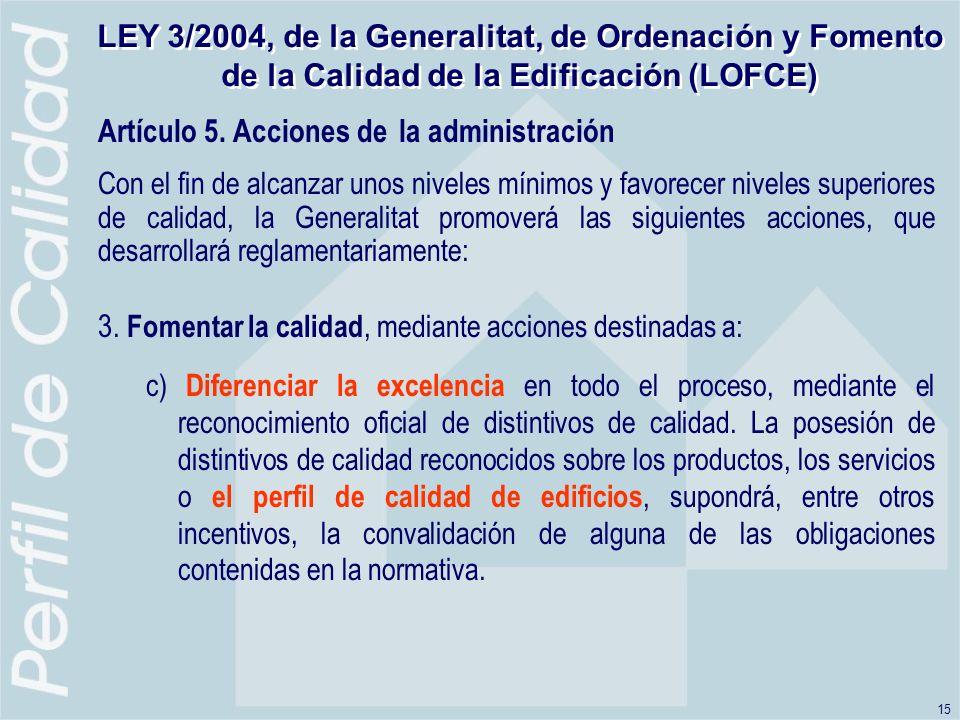 15 LEY 3/2004, de la Generalitat, de Ordenación y Fomento de la Calidad de la Edificación (LOFCE) Artículo 5.