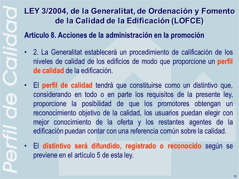 16 LEY 3/2004, de la Generalitat, de Ordenación y Fomento de la Calidad de la Edificación (LOFCE) Artículo 8.