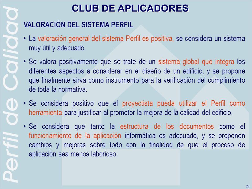 27 CLUB DE APLICADORES VALORACIÓN DEL SISTEMA PERFIL La valoración general del sistema Perfil es positiva, se considera un sistema muy útil y adecuado.