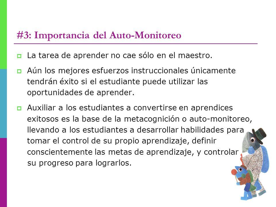 #3: Importancia del Auto-Monitoreo La tarea de aprender no cae sólo en el maestro. Aún los mejores esfuerzos instruccionales únicamente tendrán éxito
