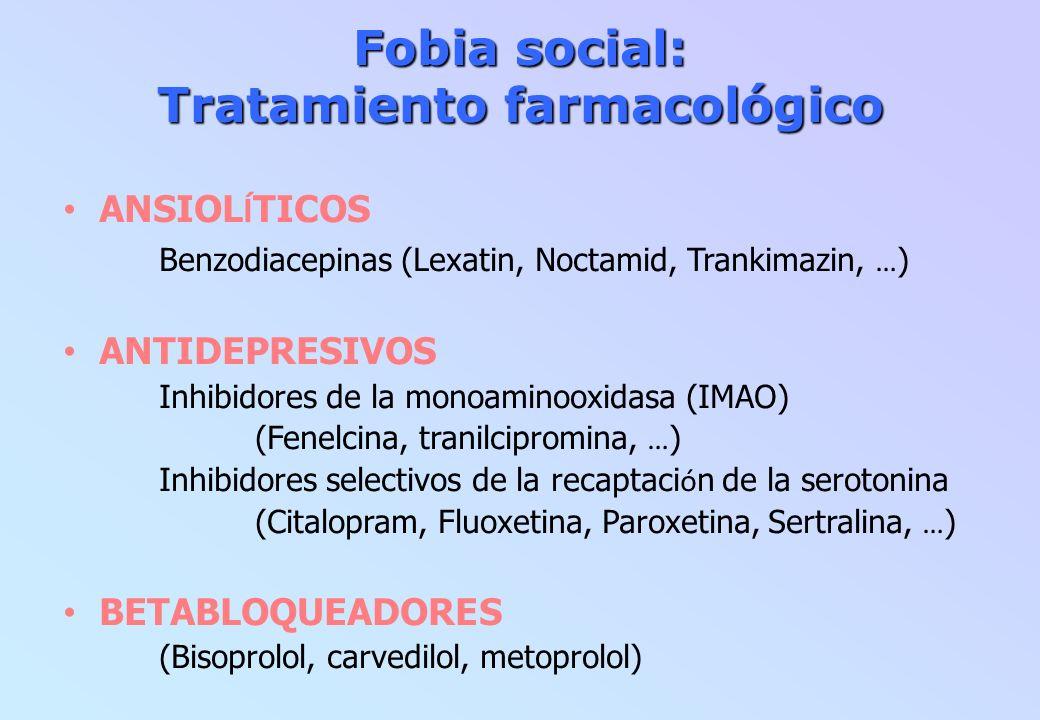 Fobia social: Tratamiento farmacológico ANSIOL Í TICOS Benzodiacepinas (Lexatin, Noctamid, Trankimazin, … ) ANTIDEPRESIVOS Inhibidores de la monoamino