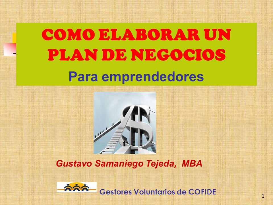 1 COMO ELABORAR UN PLAN DE NEGOCIOS Para emprendedores Gustavo Samaniego Tejeda, MBA Gestores Voluntarios de COFIDE