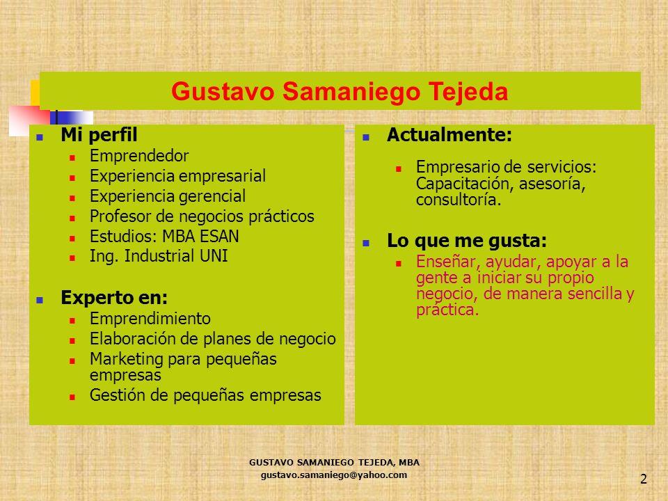 GUSTAVO SAMANIEGO TEJEDA, MBA gustavo.samaniego@yahoo.com 2 Gustavo Samaniego Tejeda Mi perfil Emprendedor Experiencia empresarial Experiencia gerenci