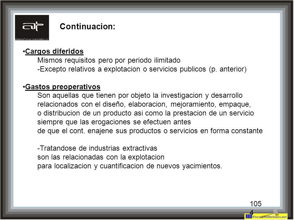 104 Cargos diferidos Mismos requisitos pero por periodo ilimitado -Excepto relativos a explotacion o servicios publicos (p. anterior) Gastos preoperat