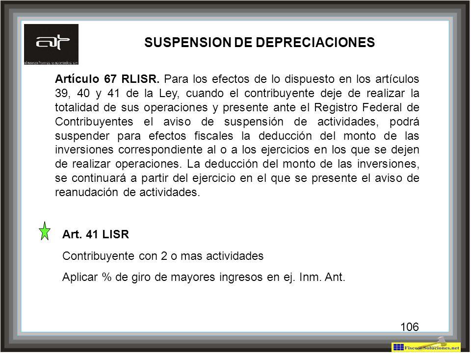 106 SUSPENSION DE DEPRECIACIONES Artículo 67 RLISR. Para los efectos de lo dispuesto en los artículos 39, 40 y 41 de la Ley, cuando el contribuyente d