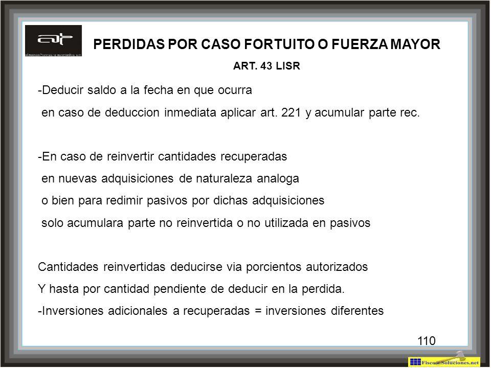 110 PERDIDAS POR CASO FORTUITO O FUERZA MAYOR ART. 43 LISR -Deducir saldo a la fecha en que ocurra en caso de deduccion inmediata aplicar art. 221 y a