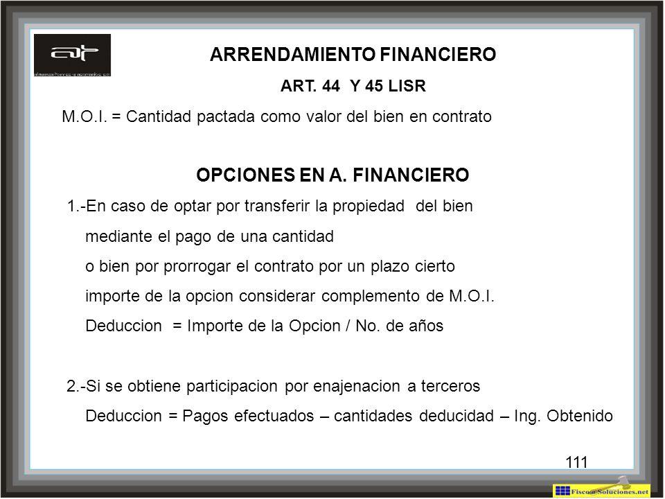 111 ARRENDAMIENTO FINANCIERO ART. 44 Y 45 LISR M.O.I. = Cantidad pactada como valor del bien en contrato OPCIONES EN A. FINANCIERO 1.-En caso de optar