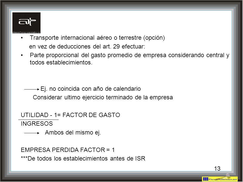 13 Transporte internacional aéreo o terrestre (opción) en vez de deducciones del art. 29 efectuar: Parte proporcional del gasto promedio de empresa co