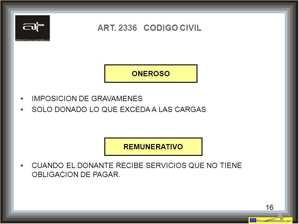 16 ART. 2336 CODIGO CIVIL IMPOSICION DE GRAVAMENES SOLO DONADO LO QUE EXCEDA A LAS CARGAS CUANDO EL DONANTE RECIBE SERVICIOS QUE NO TIENE OBLIGACION D