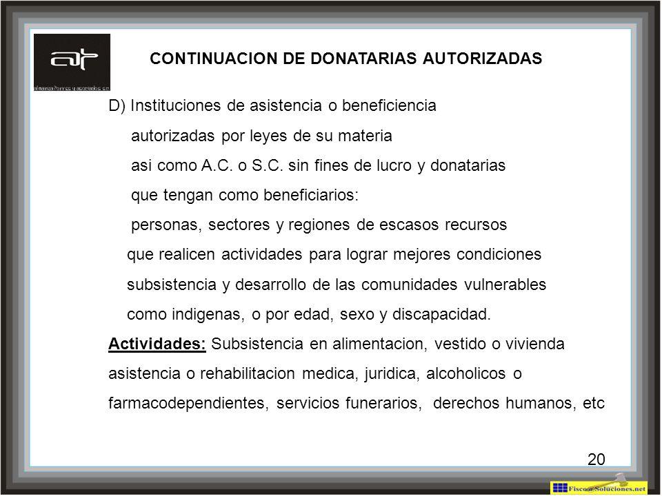 20 D) Instituciones de asistencia o beneficiencia autorizadas por leyes de su materia asi como A.C. o S.C. sin fines de lucro y donatarias que tengan