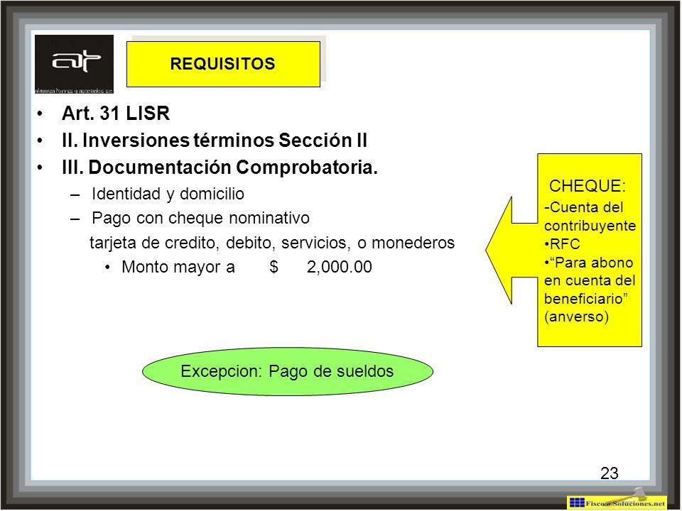 23 Art. 31 LISR II. Inversiones términos Sección II III. Documentación Comprobatoria. –Identidad y domicilio –Pago con cheque nominativo tarjeta de cr