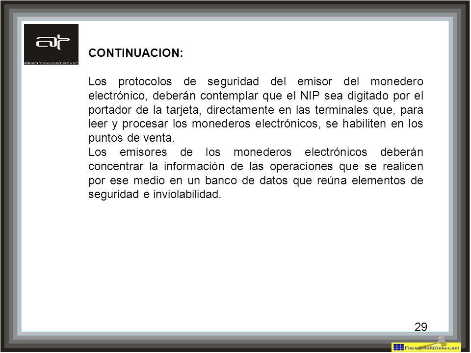 28 CONTINUACION: Los protocolos de seguridad del emisor del monedero electrónico, deberán contemplar que el NIP sea digitado por el portador de la tar