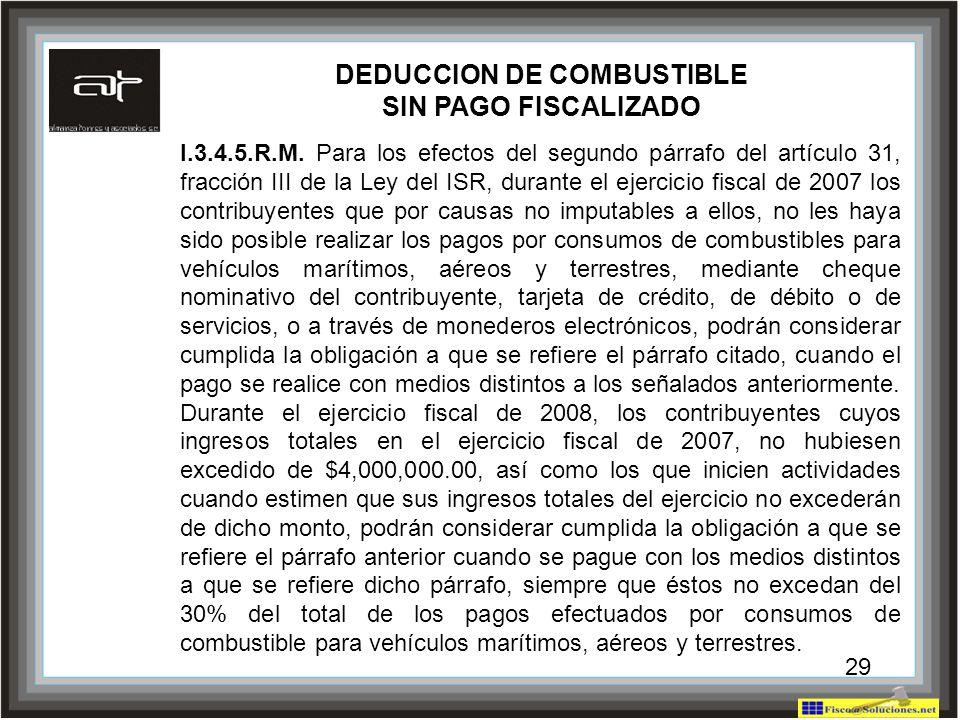 DEDUCCION DE COMBUSTIBLE SIN PAGO FISCALIZADO I.3.4.5.R.M. Para los efectos del segundo párrafo del artículo 31, fracción III de la Ley del ISR, duran