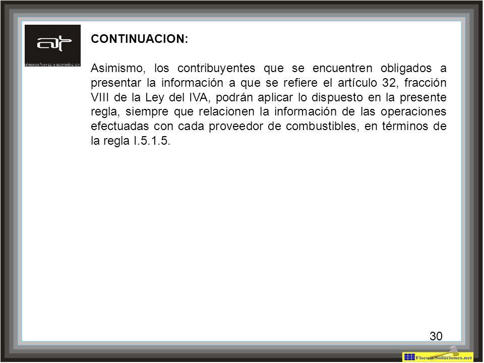 30 CONTINUACION: Asimismo, los contribuyentes que se encuentren obligados a presentar la información a que se refiere el artículo 32, fracción VIII de