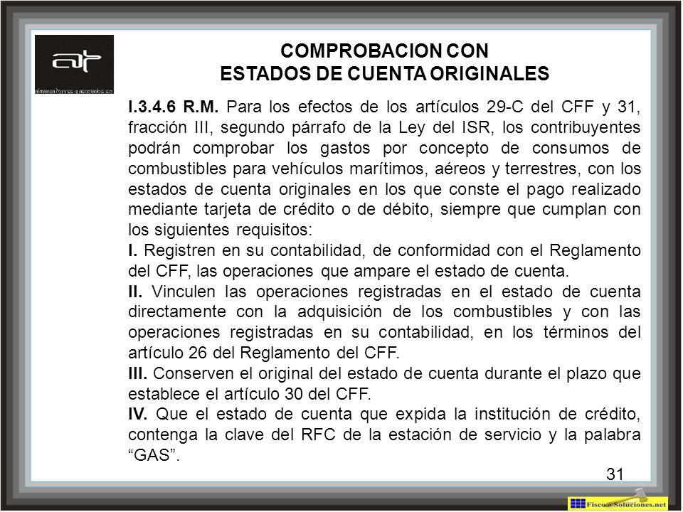 31 COMPROBACION CON ESTADOS DE CUENTA ORIGINALES I.3.4.6 R.M. Para los efectos de los artículos 29-C del CFF y 31, fracción III, segundo párrafo de la
