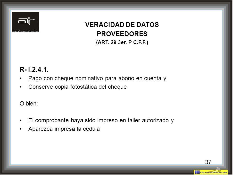 37 VERACIDAD DE DATOS PROVEEDORES (ART. 29 3er. P C.F.F.) R- I.2.4.1. Pago con cheque nominativo para abono en cuenta y Conserve copia fotostática del