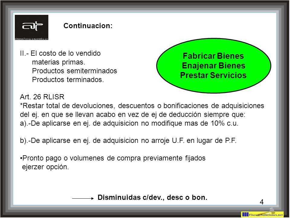 4 II.- El costo de lo vendido materias primas. Productos semiterminados Productos terminados. Art. 26 RLISR *Restar total de devoluciones, descuentos