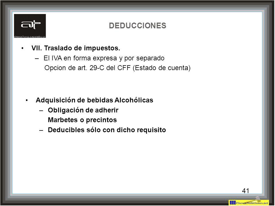 41 DEDUCCIONES VII. Traslado de impuestos. –El IVA en forma expresa y por separado Opcion de art. 29-C del CFF (Estado de cuenta) Adquisición de bebid