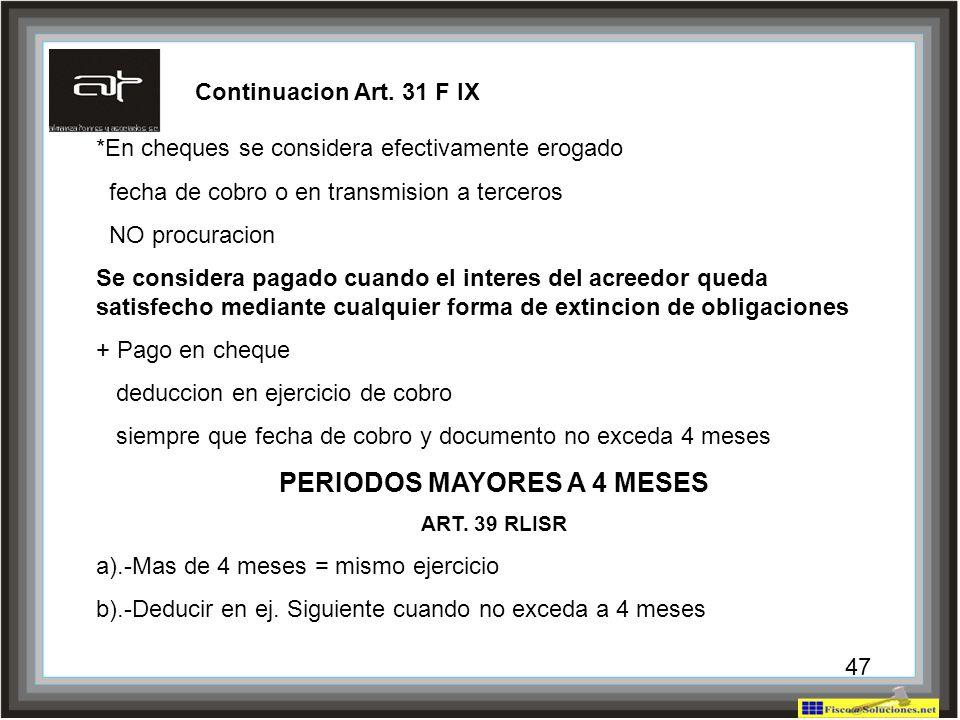 47 Continuacion Art. 31 F IX *En cheques se considera efectivamente erogado fecha de cobro o en transmision a terceros NO procuracion Se considera pag