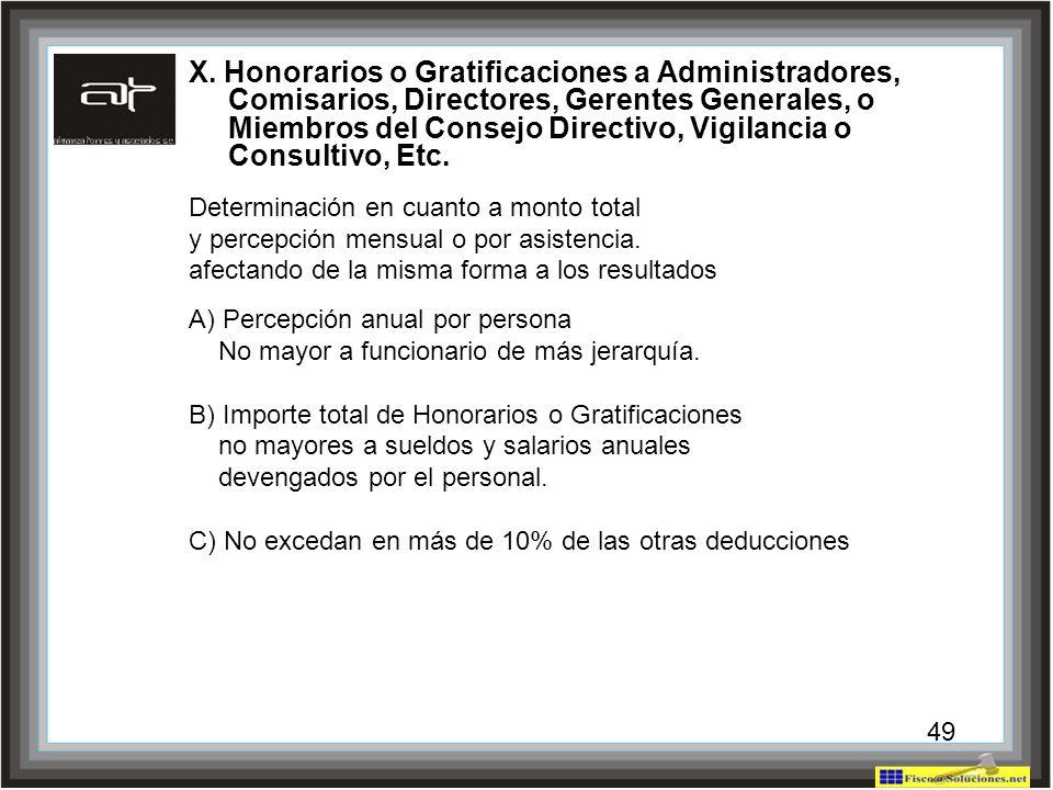 49 X. Honorarios o Gratificaciones a Administradores, Comisarios, Directores, Gerentes Generales, o Miembros del Consejo Directivo, Vigilancia o Consu