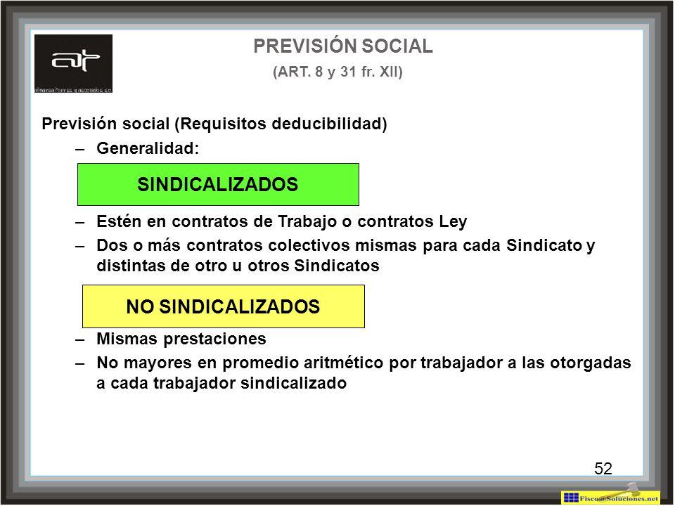 52 Previsión social (Requisitos deducibilidad) –Generalidad: –Estén en contratos de Trabajo o contratos Ley –Dos o más contratos colectivos mismas par
