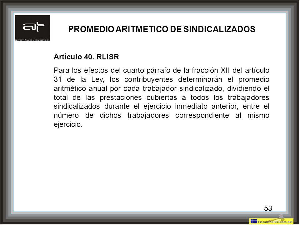 53 PROMEDIO ARITMETICO DE SINDICALIZADOS Artículo 40. RLISR Para los efectos del cuarto párrafo de la fracción XII del artículo 31 de la Ley, los cont