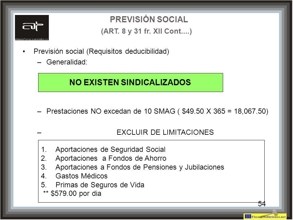 54 Previsión social (Requisitos deducibilidad) –Generalidad: –Prestaciones NO excedan de 10 SMAG ( $49.50 X 365 = 18,067.50) – EXCLUIR DE LIMITACIONES