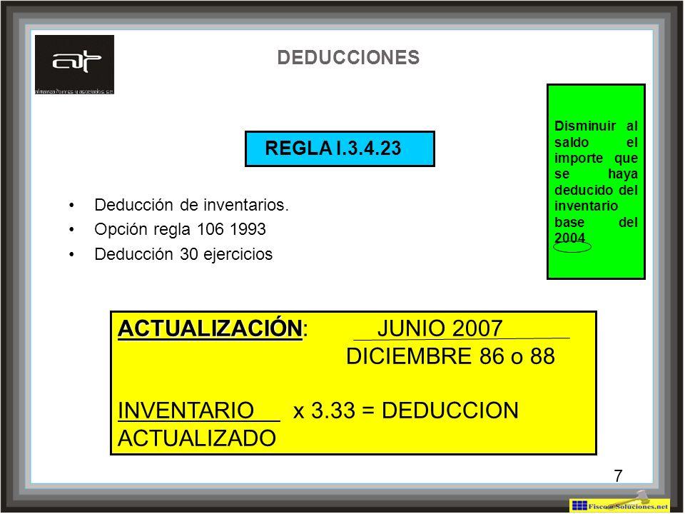 7 DEDUCCIONES REGLA I.3.4.23 Deducción de inventarios. Opción regla 106 1993 Deducción 30 ejercicios ACTUALIZACIÓN ACTUALIZACIÓN: JUNIO 2007 DICIEMBRE
