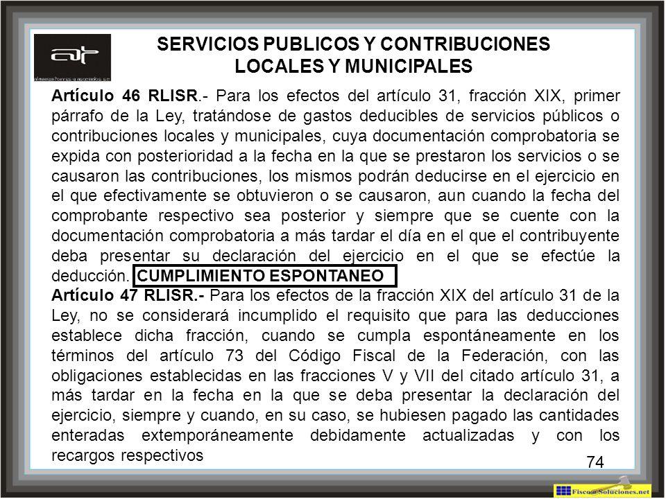 74 Artículo 46 RLISR.- Para los efectos del artículo 31, fracción XIX, primer párrafo de la Ley, tratándose de gastos deducibles de servicios públicos