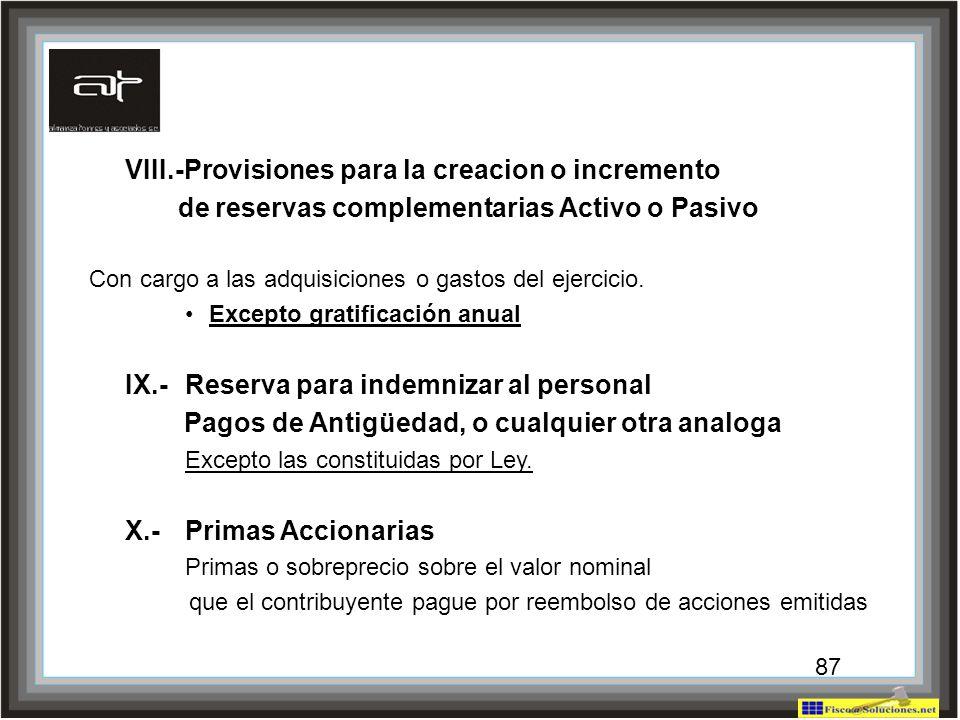 87 VIII.-Provisiones para la creacion o incremento de reservas complementarias Activo o Pasivo Con cargo a las adquisiciones o gastos del ejercicio. E