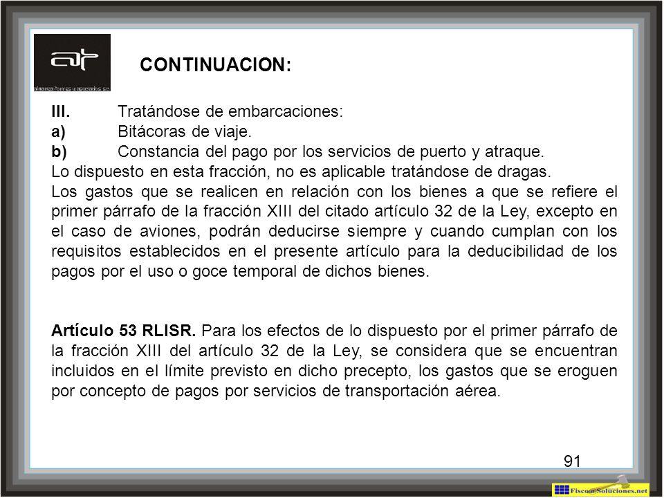 91 III.Tratándose de embarcaciones: a)Bitácoras de viaje. b)Constancia del pago por los servicios de puerto y atraque. Lo dispuesto en esta fracción,