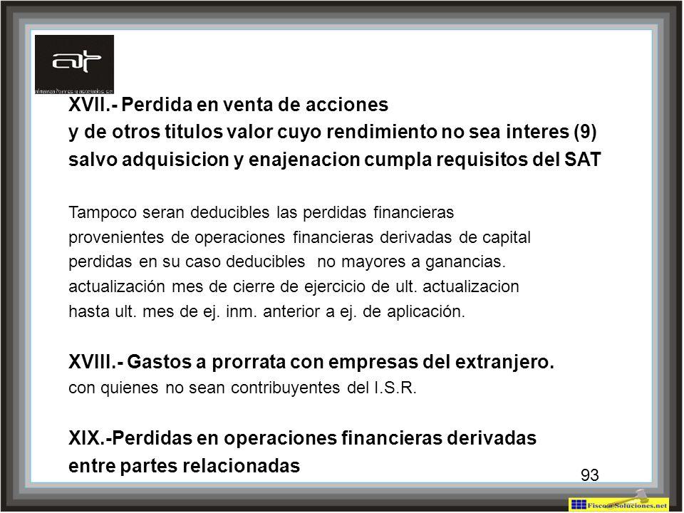 93 XVII.- Perdida en venta de acciones y de otros titulos valor cuyo rendimiento no sea interes (9) salvo adquisicion y enajenacion cumpla requisitos